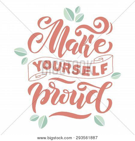 Make Yourself Proud. Positive Inspirational Quote. Handwritten Lettering. Vector Illustration About