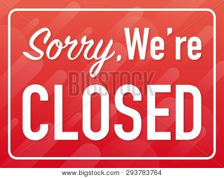 Sorry We Are Closed Hanging Sign On White Background. Sign For Door. Vector Stock Illustration.