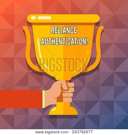 Word writing text Reliance Authentication. Business concept for part of trust based identity attribution process Hand Holding Blank Golden Championship Winners Cup Trophy with Reflection. poster