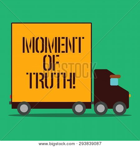 Text Sign Showing Moment Of Truth. Conceptual Photo Time When Demonstrating Or Thing Is Tested Decis