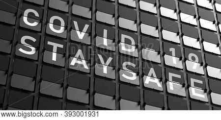 Covid 19 Stay Safe Text. Split Flap Airport White Letters On Display, Black Background. 3D Illustrat