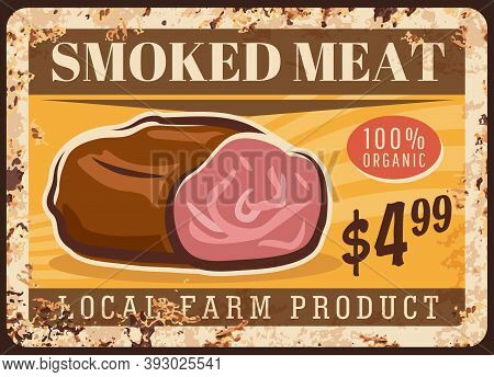 Smoked Meat Rusty Metal Plate, Vector Vintage Rust Tin Sign Retro Poster. Butcher Shop Gourmet Produ