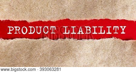 Product Liability Word Written Under Torn Paper, Business