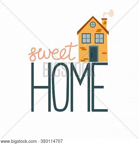 Cartoon Cottage With Lettering. Hand Drawn Home Facade With Texture And Sweet Home Phrase, Cute Town