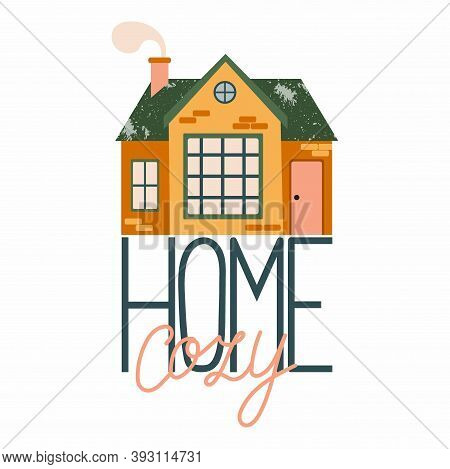 Cartoon Cottage With Lettering. Hand Drawn Home Facade With Texture And Cozy Home Phrase, Cute Townh