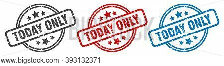 Today Only Stamp. Today Only Round Isolated Sign. Today Only Label Set
