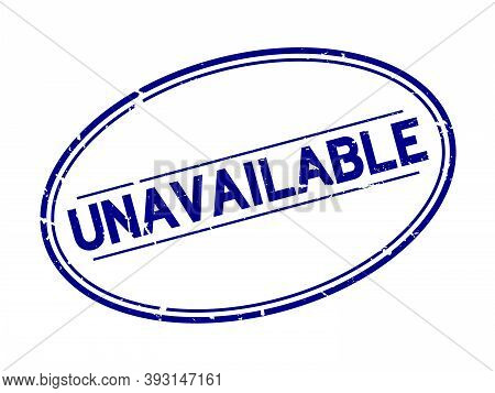 Grunge Blue Unavailable Word Oval Rubber Seal Stamp On White Background