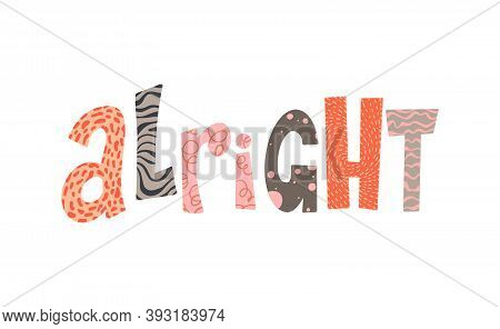 Alright Colorful Lettering. Typographical Poster. Hand Drawn Letters. Decorative Inscription