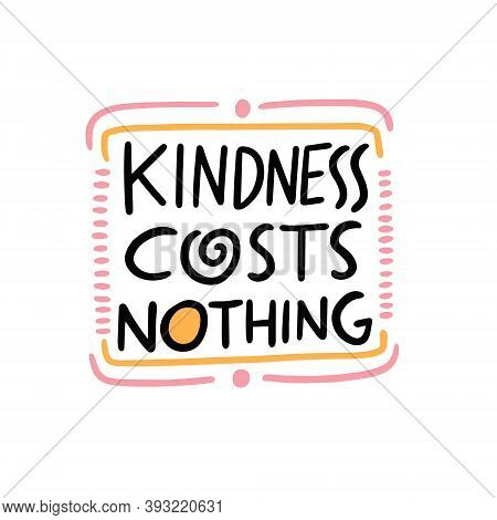 Kindness Costs Nothing. Modern Calligraphy Phrase. Vector