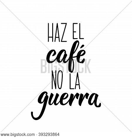 Spanish Lettering. Translation From Spanish - Make Coffee Not War. Element For Flyers, Banner, T-shi