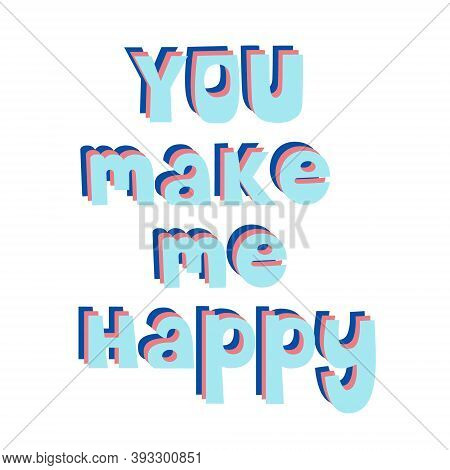 You Make Me Happy. Inscription. Handwritten Inscription.valentines Day Greeting Card.