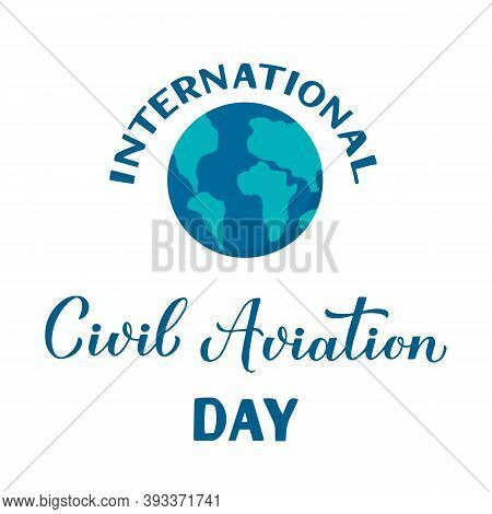 International Civil Aviation Day Calligraphy Hand Lettering With Globe Isolated On White. Holiday Ce