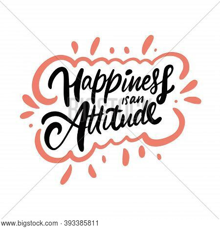 Happiness Is An Attitude. Hand Drawn Lettering Phrase.