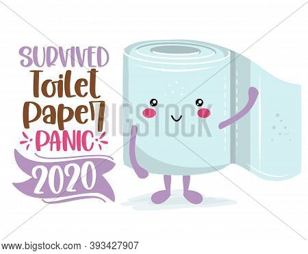 Survived Toilet Paper Panic 2020 - Funny Toilet Paper In Kawaii Style. Coronavirus Covid-19 Funny Ch