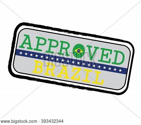 Vector Stamp Of Approved Logo With Brazilian Flag In The Shape Of O And Text Brazil. Grunge Rubber T