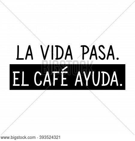 Spanish Lettering. Translation From Spanish - Life Happens. Coffee Helps. Element For Flyers, Banner