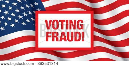 Voting Fraud Vector Banner, With Waving Usa Flag Background. Electoral Fraud Horizontal Design, With