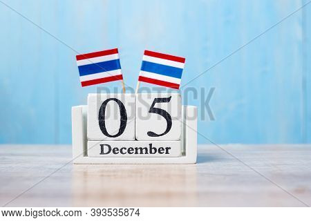 Wooden Calendar Of December 5th With Miniature Thailand Flags. Thai Nation Day And Father's Day Conc