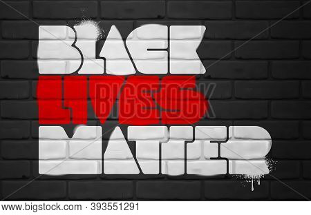 Black Lives Matter Lettering On Brick Wall. Racial Injustice, Combating Racism. Protest Banner About
