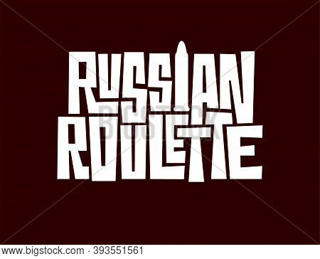 Vector Template With Lettering Russian Roulette. Hand Drawn Inscription With One Bullet Isolated On