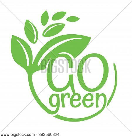 Go Green Slogan In Emblem - Eco-friendly Stamp For Environmental Protection Organization - Isolated