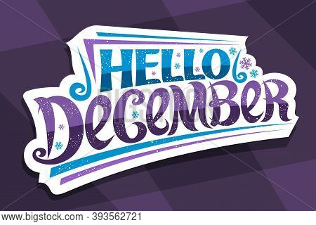 Vector Lettering Hello December, White Sticker With Curly Calligraphic Font, Decorative Flourishes A
