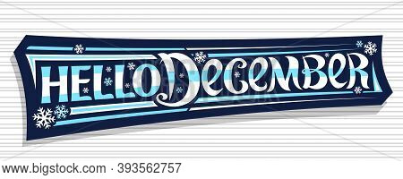 Vector Lettering Hello December, Dark Badge With Curly Calligraphic Font, Decorative Art Stripes And