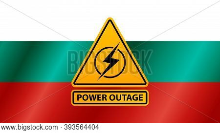 Power Outage, Yellow Warning Sign On The Background Of The Flag Of Bulgaria