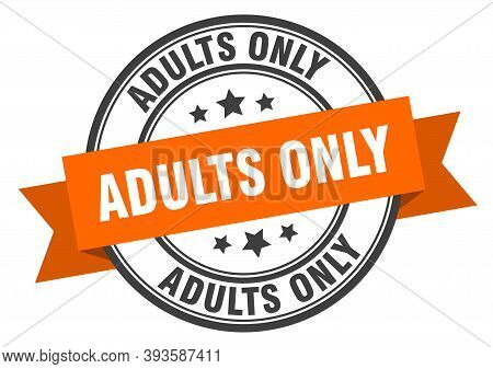 Adults Only Label. Adults Onlyround Band Sign. Adults Only Stamp
