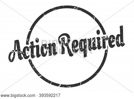 Action Required Sign. Action Required Round Vintage Grunge Stamp. Action Required