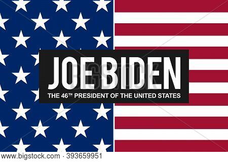 Congratulations To Democrat Joe Biden The 46th President Of The United States. New President Of The
