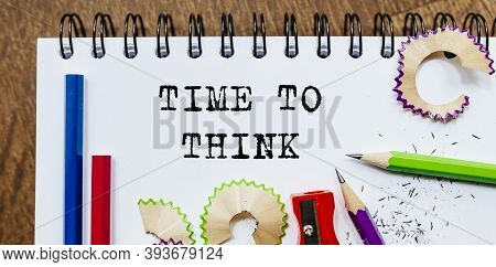 Time To Think Text Written On A Paper With Pencils In Office