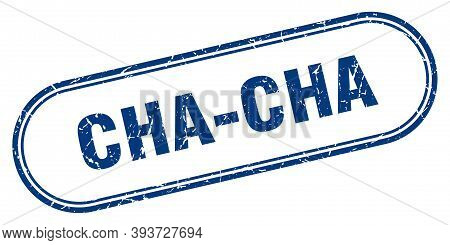 Cha-cha Stamp. Rounded Grunge Textured Sign. Label