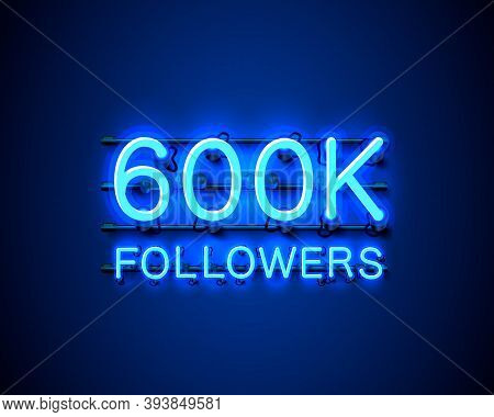 Thank You Followers Peoples, 600k Online Social Group, Neon Happy Banner Celebrate, Vector
