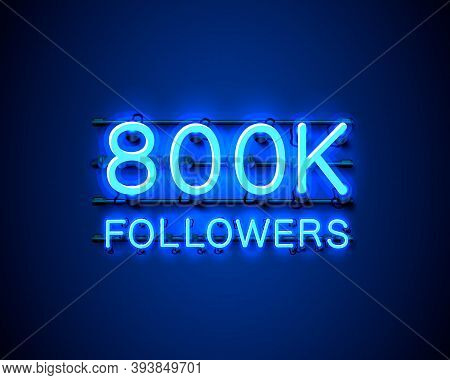 Thank You Followers Peoples, 800k Online Social Group, Neon Happy Banner Celebrate, Vector Illustrat