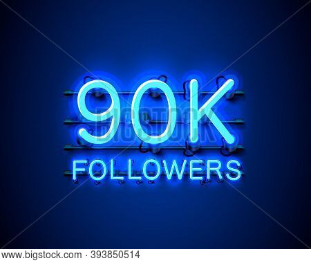 Thank You Followers Peoples, 90k Online Social Group, Neon Happy Banner Celebrate, Vector