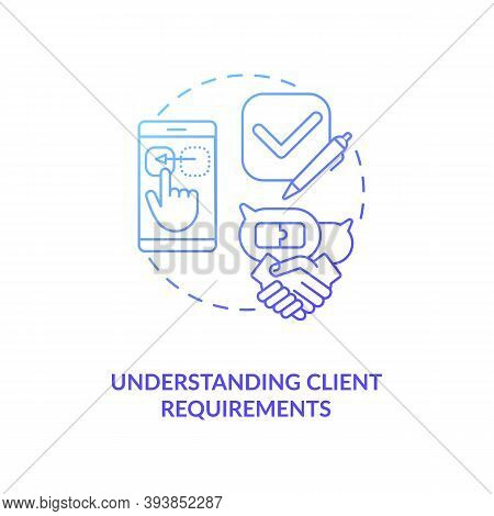 Understanding Client Requirements Concept Icon. App Developer Soft And Hard Skills. Creating Exactly