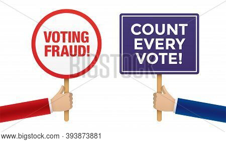 Hands Holding Placards With Voting Fraud And Count Every Vote Messages. Political Parties Conflictin