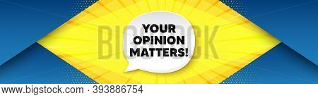 Your Opinion Matters Symbol. Background With Offer Speech Bubble. Survey Or Feedback Sign. Client Co