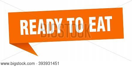 Ready To Eat Speech Bubble. Ready To Eat Ribbon Sign. Ready To Eat Banner