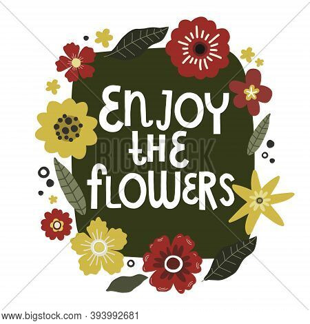 Flowers Bouquet, Lettering Enjoy The Flowers, Vector Hand Drawing Greeting Card Template