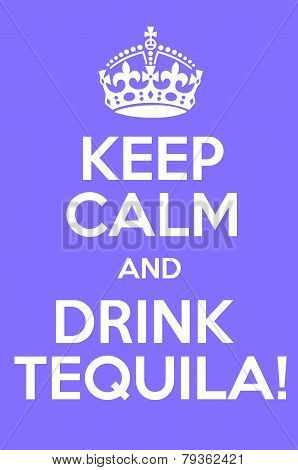 Keep Calm And Drink Tequila Poster Art poster