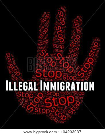Stop Illegal Immigration Meaning Against The Law And Against The Law poster