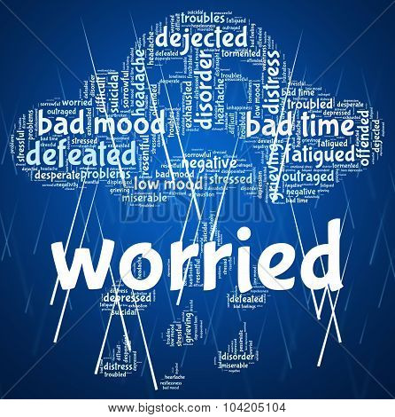 Worried Word Indicates Ill At Ease And Agitated