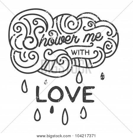 Shower me with love. Hand drawn print with a quote lettering.