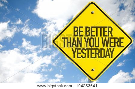 Be Better Than You Were Yesterday sign with sky background poster