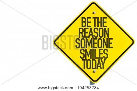 Be the Reason Someone Smiles Today sign isolated on white