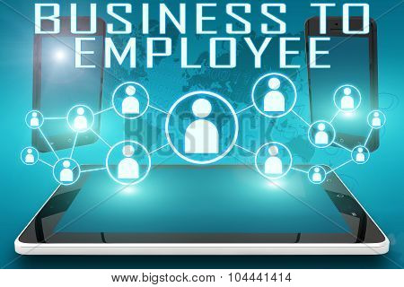 Business to Employee - text illustration with social icons and tablet computer and mobile cellphones on cyan digital world map background. poster