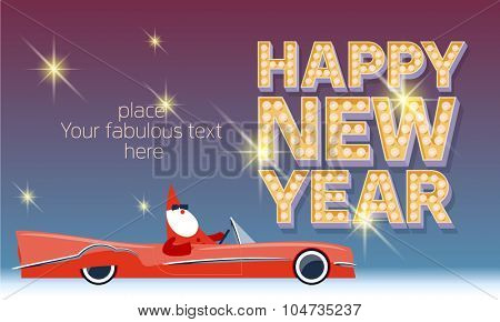 Vector Happy new year greeting card with Santa Claus rides cabriolet and vintage lamp font. With place for your fabulous greeting  text