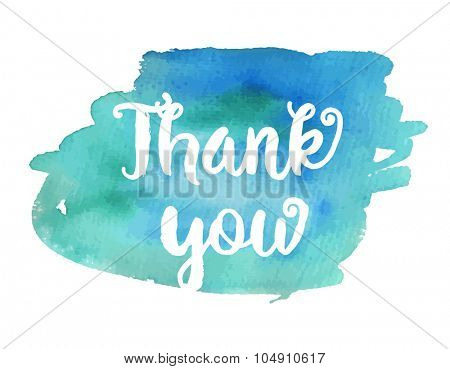 Thank you. Inspirational motivational quote. Vector ink painted lettering on blue watercolor background. Banner with phrase for poster, tshirt, banner, card and other design projects.